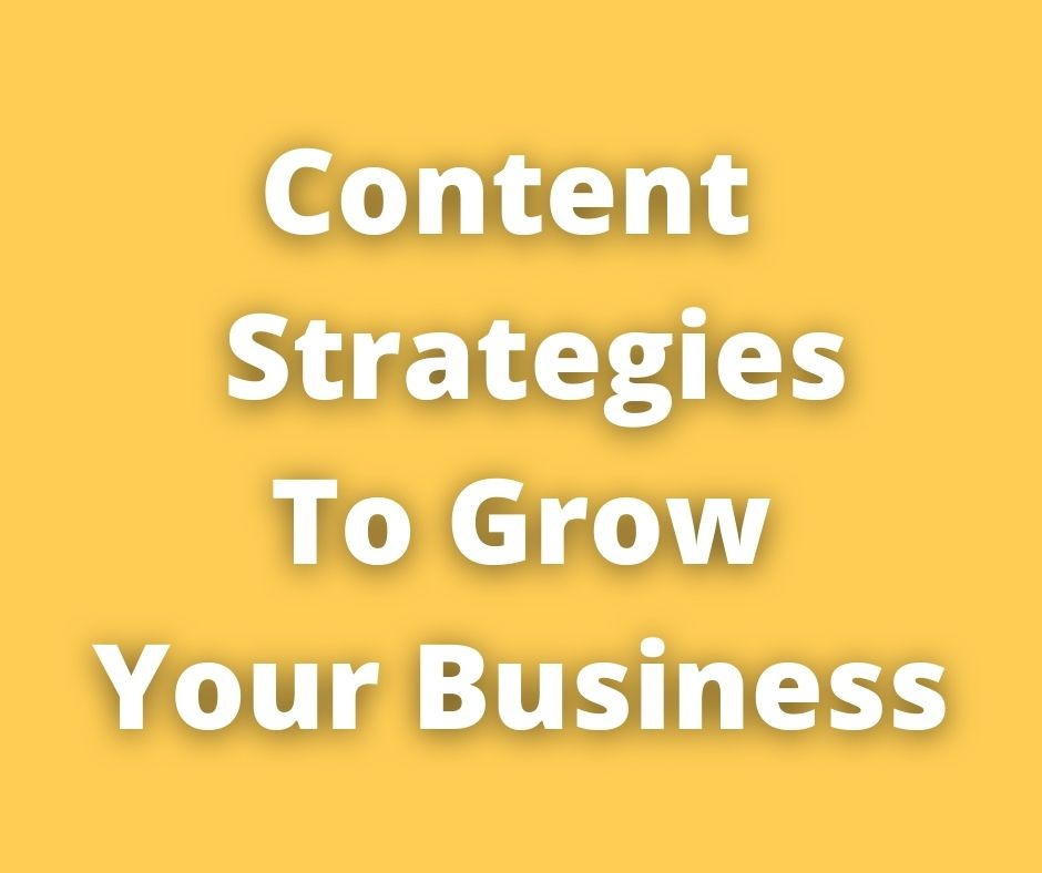 7 Content Strategies To Grow Your Business In 2021