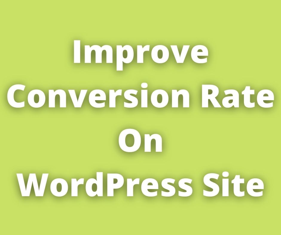 How to Improve the Conversion Rate on a WordPress Site