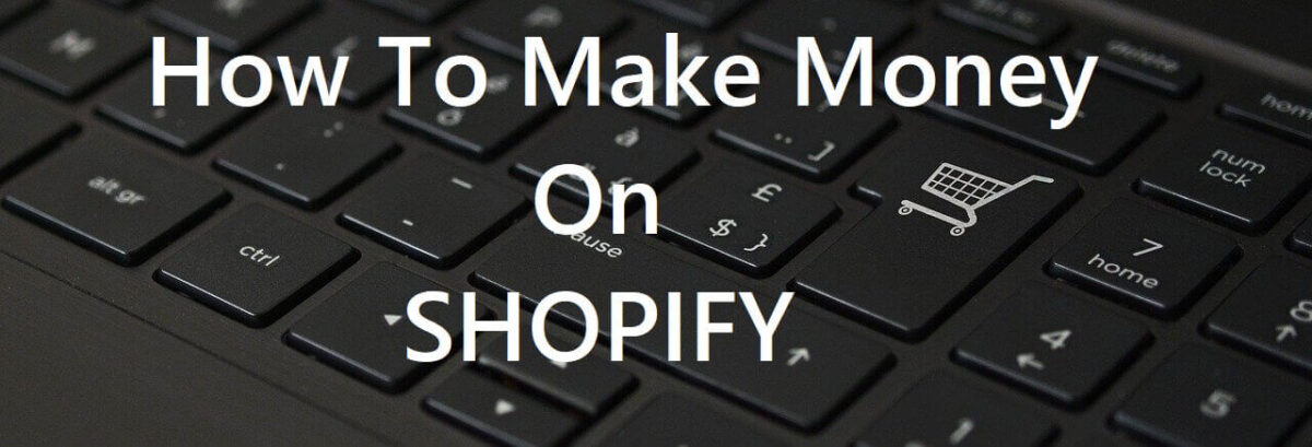 How To Make Money On Shopify